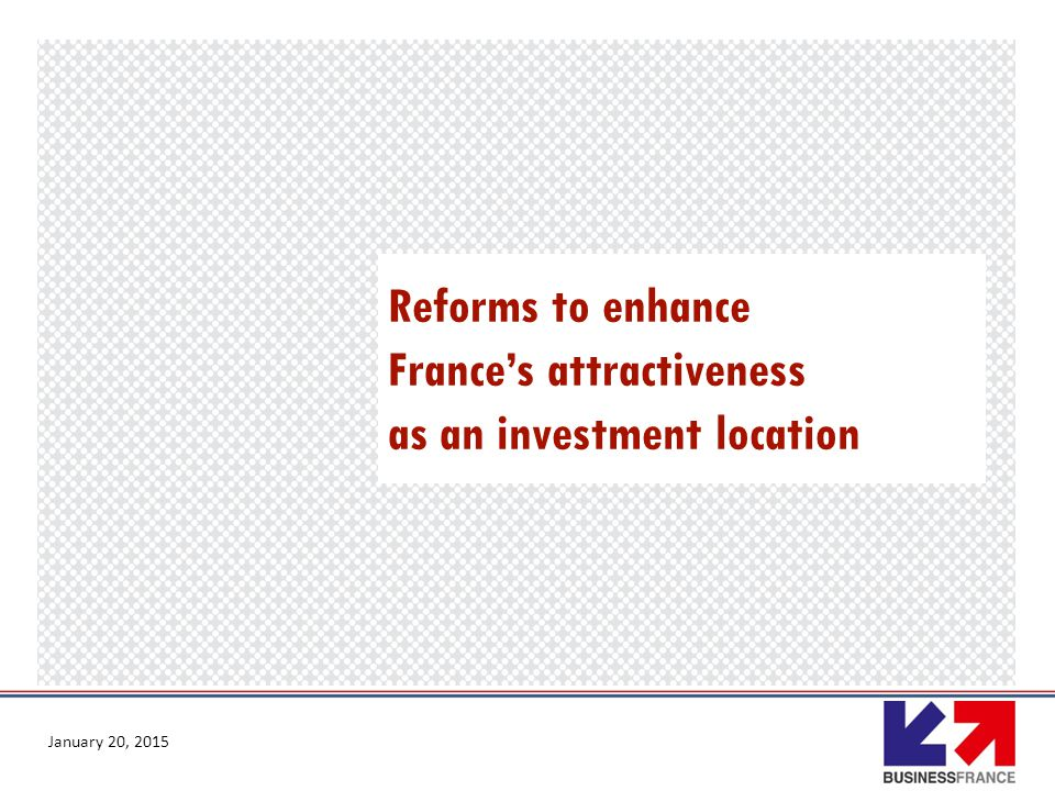 Reforms to enhance France's attractiveness as an investment location January 20, 2015