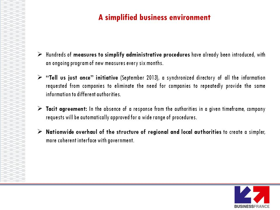A simplified business environment  Hundreds of measures to simplify administrative procedures have already been introduced, with an ongoing program o