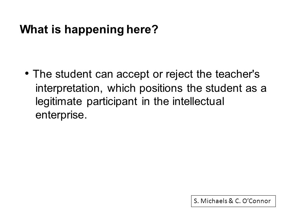 The student can accept or reject the teacher s interpretation, which positions the student as a legitimate participant in the intellectual enterprise.