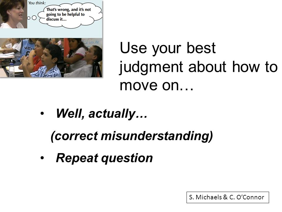 Use your best judgment about how to move on… Well, actually… (correct misunderstanding) Repeat question S.