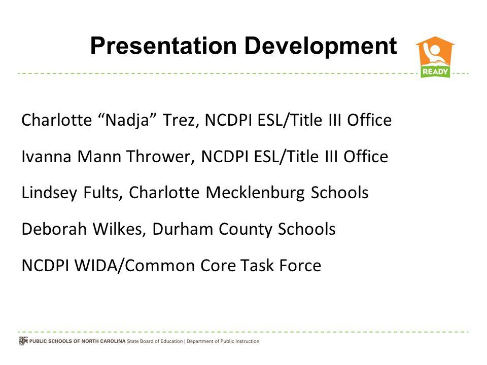"Presentation Development Charlotte ""Nadja"" Trez, NCDPI ESL/Title III Office Ivanna Mann Thrower, NCDPI ESL/Title III Office Lindsey Fults, Charlotte M"