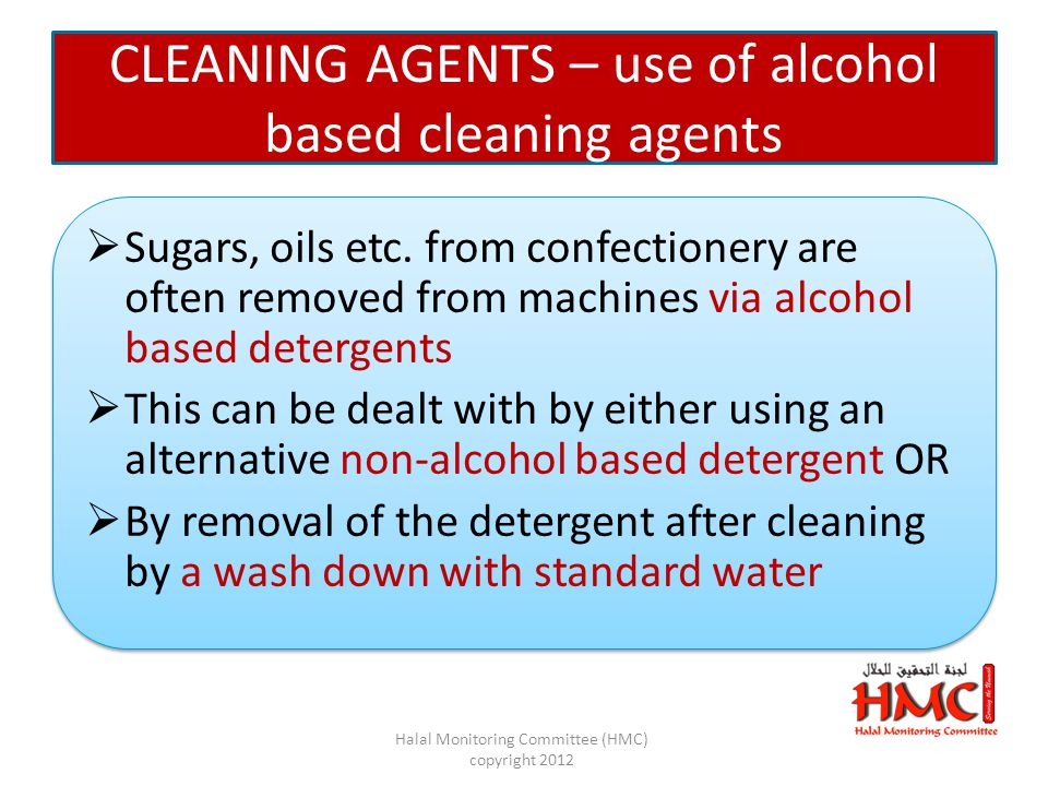 CLEANING AGENTS – use of alcohol based cleaning agents  Sugars, oils etc.