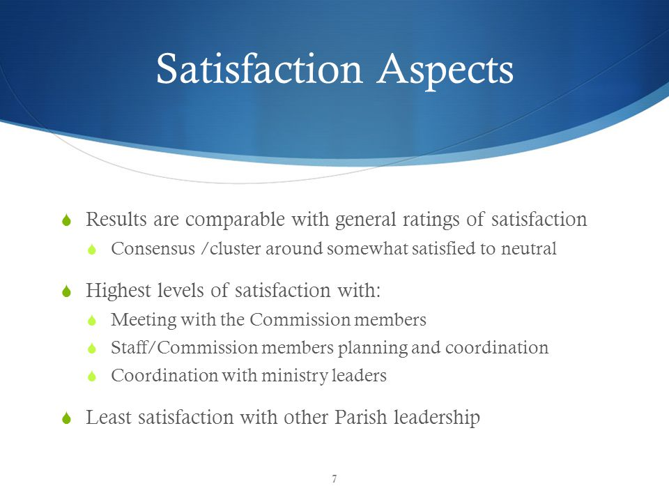 Satisfaction Aspects  Results are comparable with general ratings of satisfaction  Consensus /cluster around somewhat satisfied to neutral  Highest levels of satisfaction with:  Meeting with the Commission members  Staff/Commission members planning and coordination  Coordination with ministry leaders  Least satisfaction with other Parish leadership 7