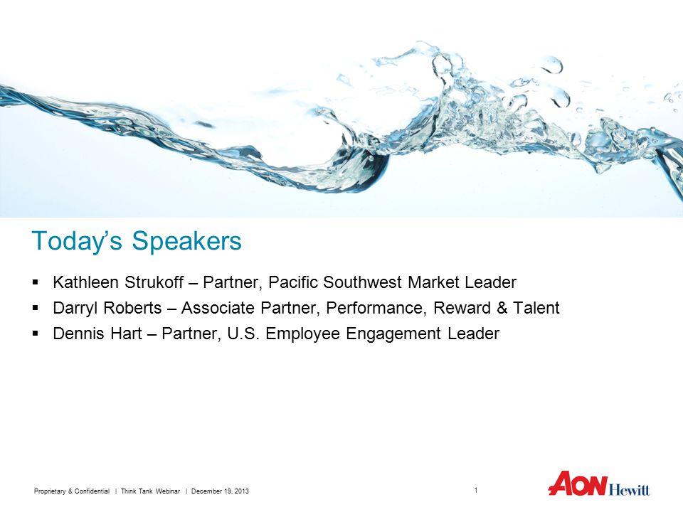 Today's Speakers  Kathleen Strukoff – Partner, Pacific Southwest Market Leader  Darryl Roberts – Associate Partner, Performance, Reward & Talent  Dennis Hart – Partner, U.S.