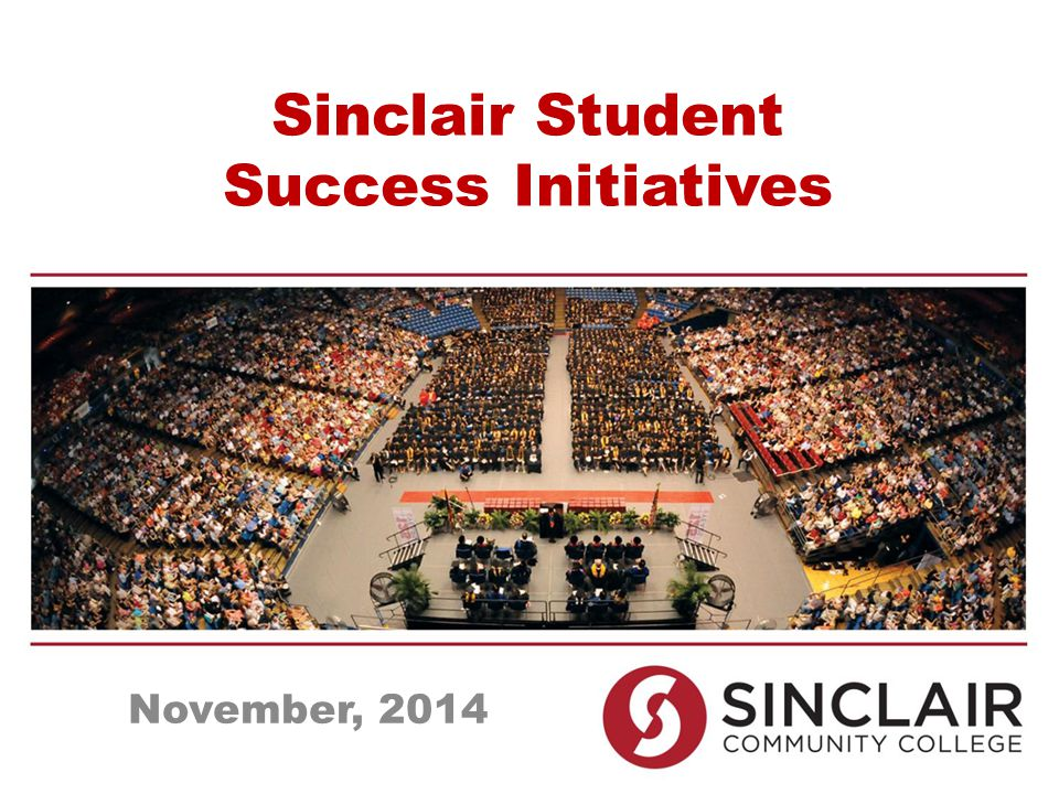 Sinclair Student Success Initiatives November, 2014