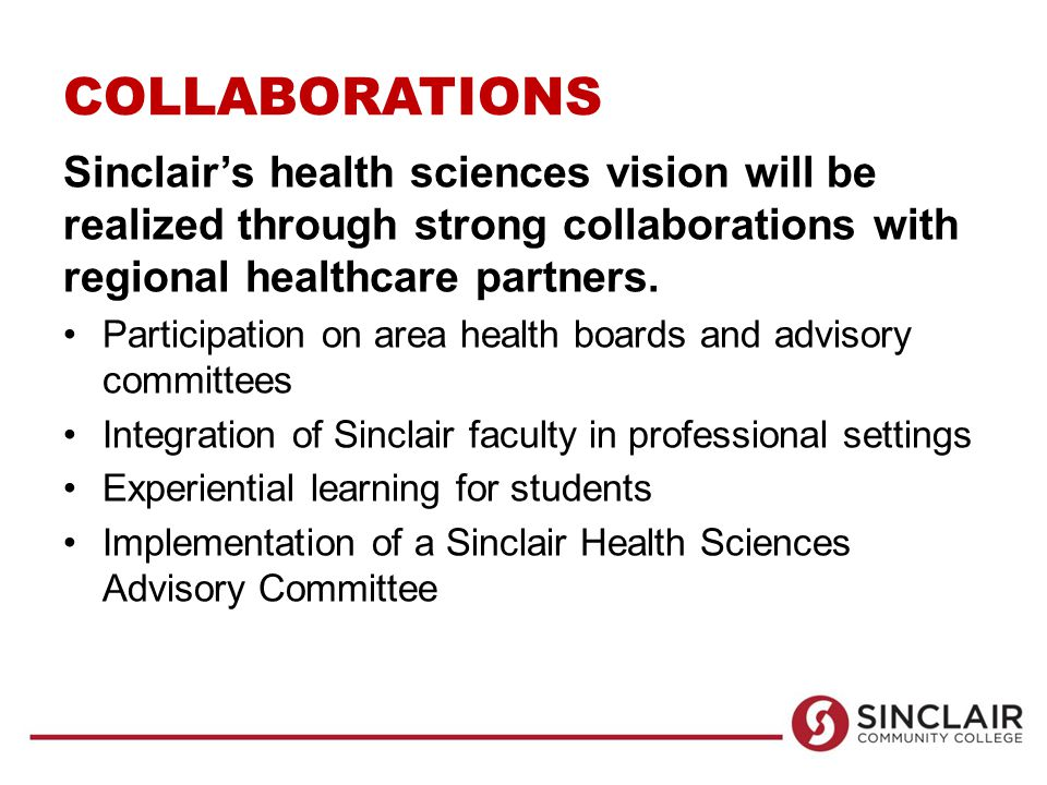 COLLABORATIONS Sinclair's health sciences vision will be realized through strong collaborations with regional healthcare partners.