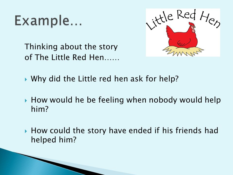 Thinking about the story of The Little Red Hen……  Why did the Little red hen ask for help.