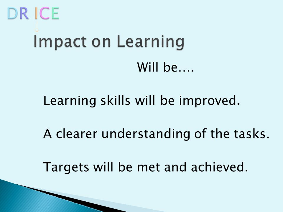 Will be…. Learning skills will be improved. A clearer understanding of the tasks.