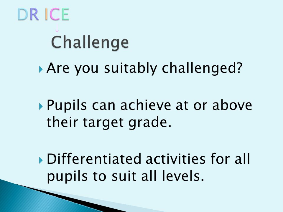  Are you suitably challenged.  Pupils can achieve at or above their target grade.