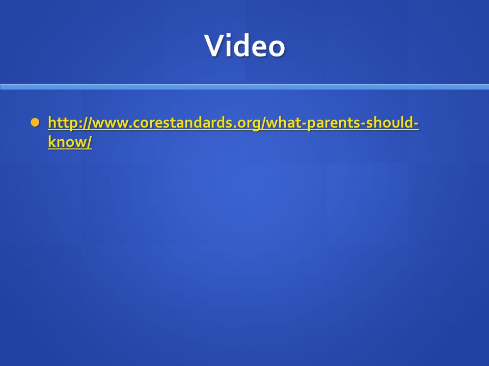 Video http://www.corestandards.org/what-parents-should- know/ http://www.corestandards.org/what-parents-should- know/ http://www.corestandards.org/what-parents-should- know/ http://www.corestandards.org/what-parents-should- know/