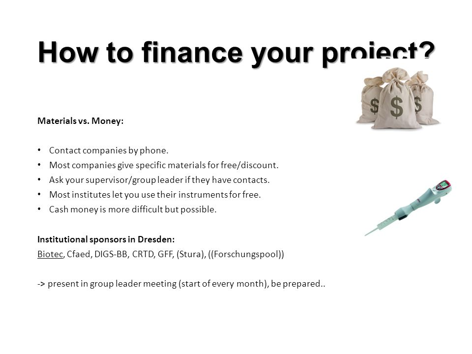 How to finance your project? Materials vs. Money: Contact companies by phone. Most companies give specific materials for free/discount. Ask your super