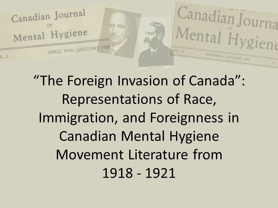 """The Foreign Invasion of Canada"": Representations of Race, Immigration, and Foreignness in Canadian Mental Hygiene Movement Literature from 1918 - 192"
