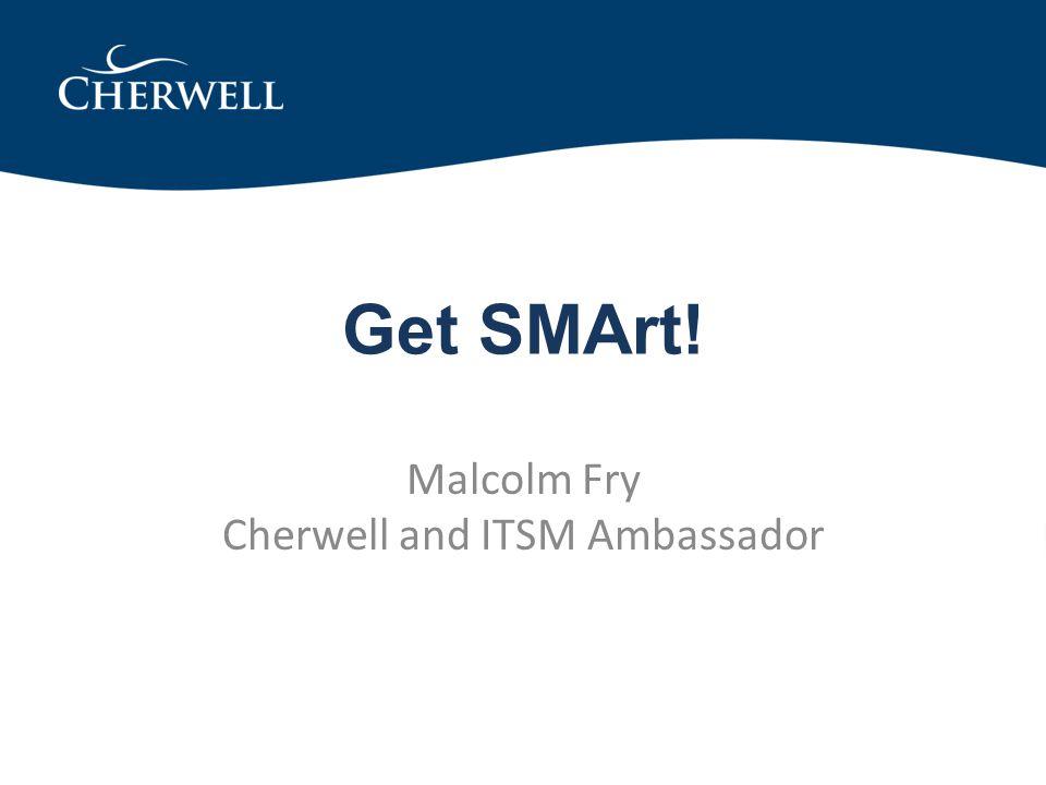 Get SMArt! Malcolm Fry Cherwell and ITSM Ambassador