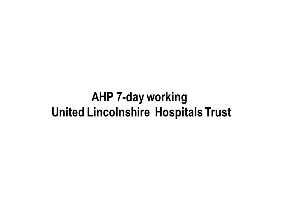 AHP 7-day working United Lincolnshire Hospitals Trust