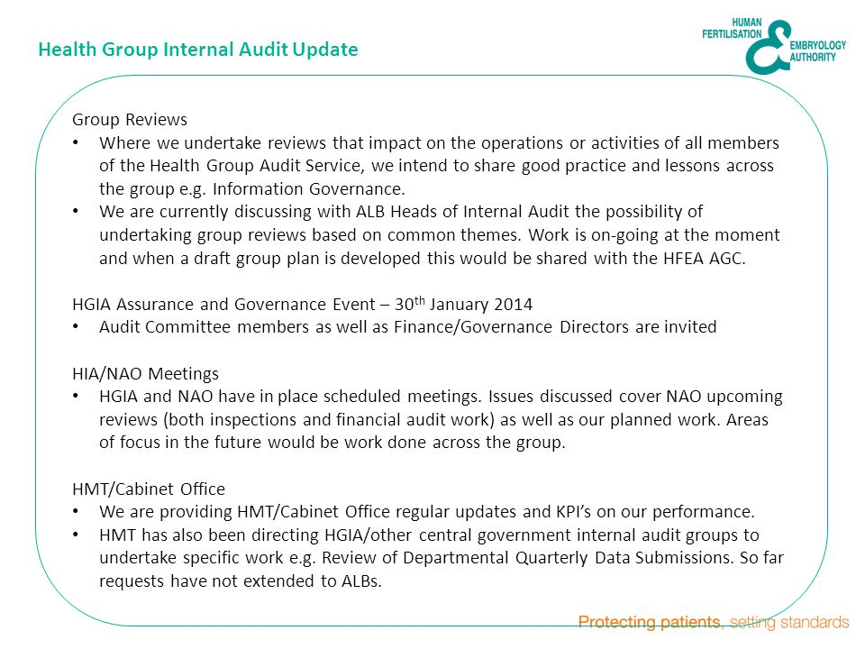 HFEA Health Group Internal Audit Update Group Reviews Where we undertake reviews that impact on the operations or activities of all members of the Health Group Audit Service, we intend to share good practice and lessons across the group e.g.
