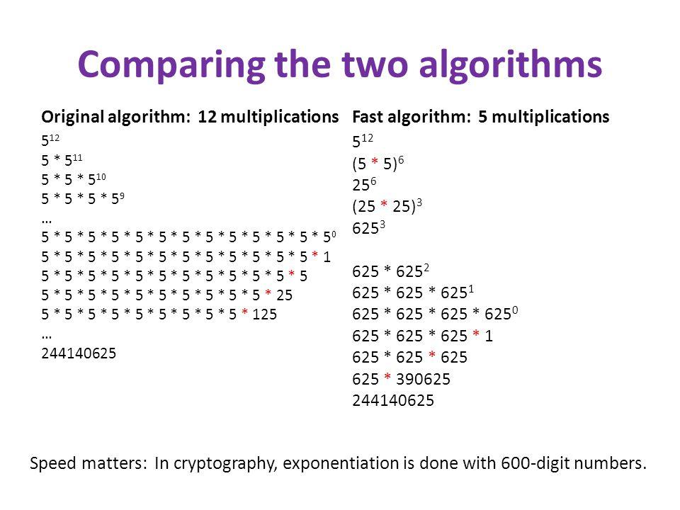 Comparing the two algorithms Original algorithm: 12 multiplications 5 12 5 * 5 11 5 * 5 * 5 10 5 * 5 * 5 * 5 9 … 5 * 5 * 5 * 5 * 5 * 5 * 5 * 5 * 5 * 5