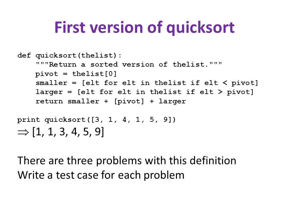 First version of quicksort def quicksort(thelist):
