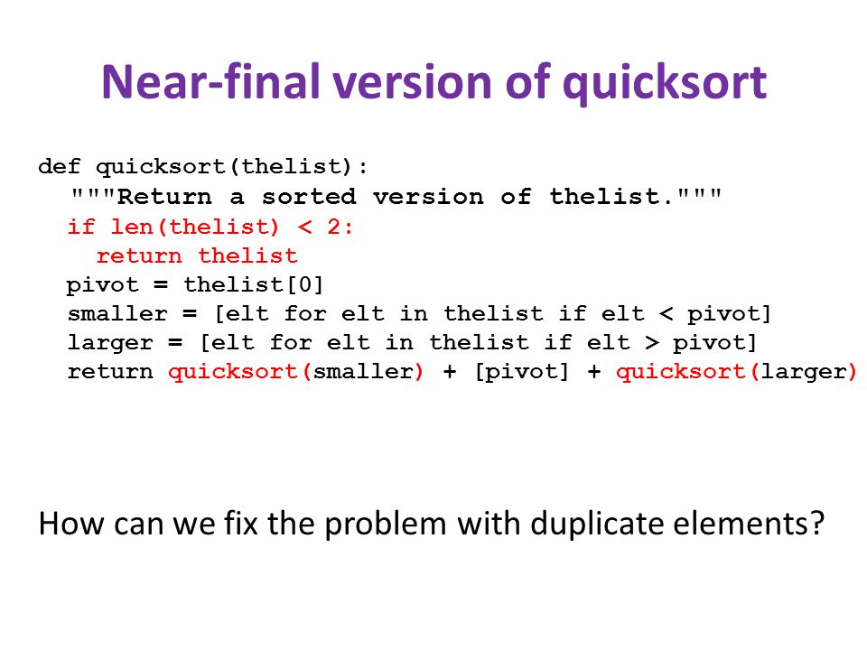 Near-final version of quicksort def quicksort(thelist):