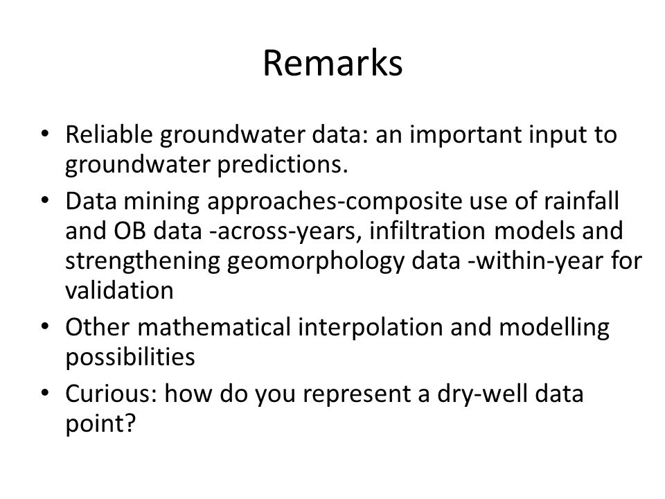 Remarks Reliable groundwater data: an important input to groundwater predictions.