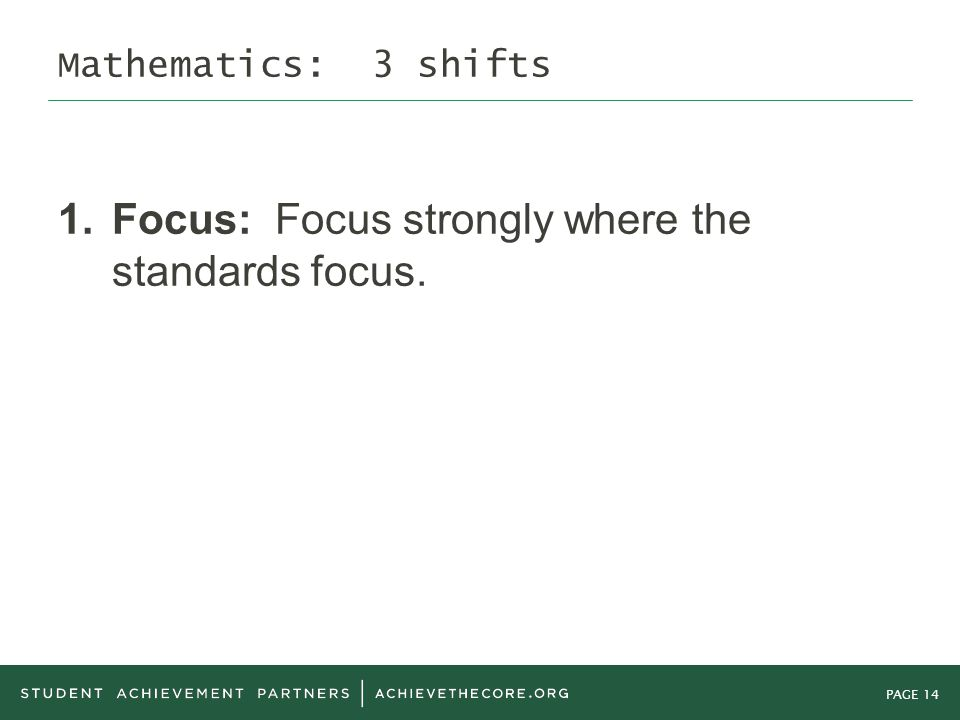 PAGE 14 Mathematics: 3 shifts 1. Focus: Focus strongly where the standards focus.