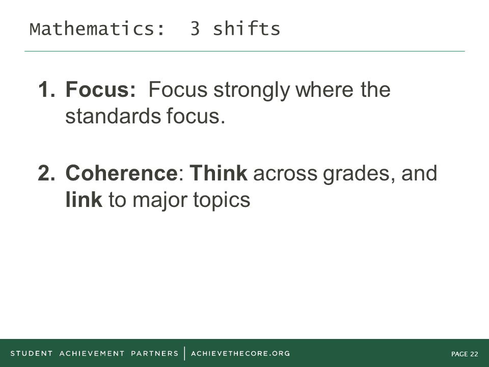PAGE 22 Mathematics: 3 shifts 1. Focus: Focus strongly where the standards focus.