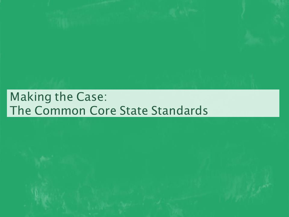 Making the Case: The Common Core State Standards