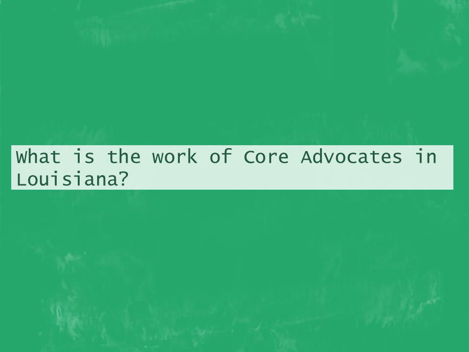 What is the work of Core Advocates in Louisiana