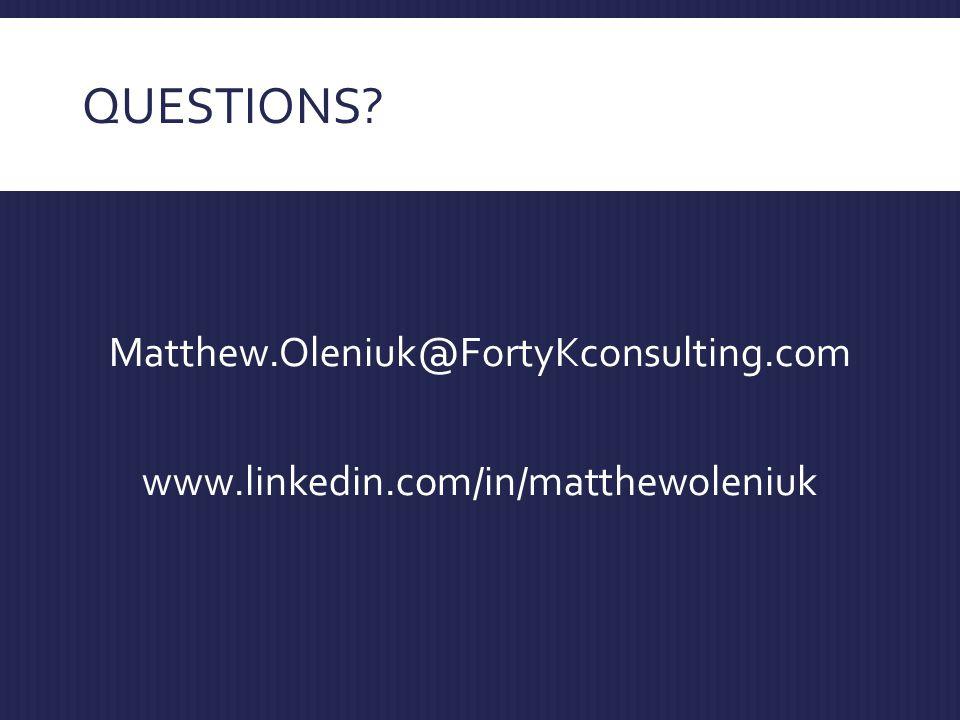 QUESTIONS Matthew.Oleniuk@FortyKconsulting.com www.linkedin.com/in/matthewoleniuk