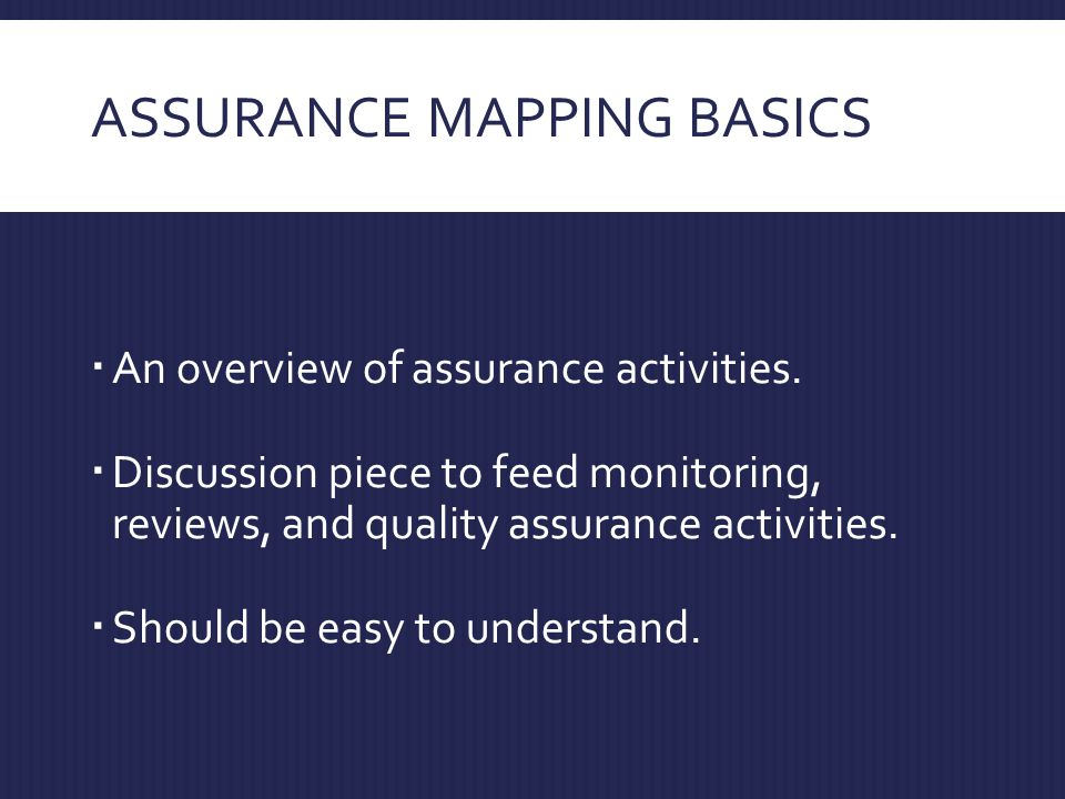 ASSURANCE MAPPING BASICS  An overview of assurance activities.
