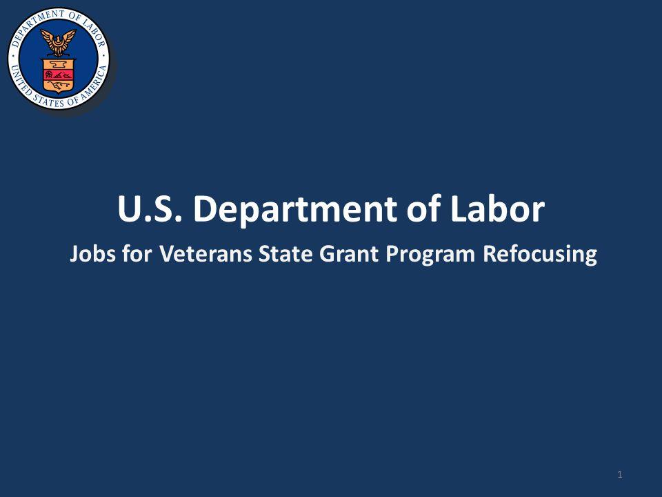 U.S. Department of Labor Jobs for Veterans State Grant Program Refocusing 1