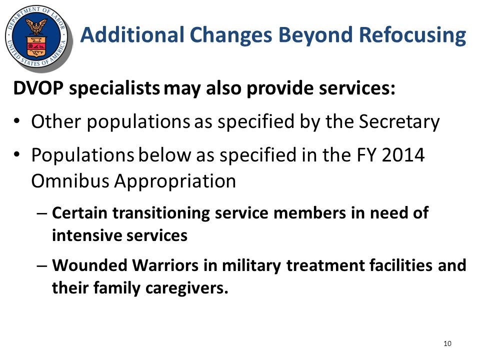 Additional Changes Beyond Refocusing DVOP specialists may also provide services: Other populations as specified by the Secretary Populations below as