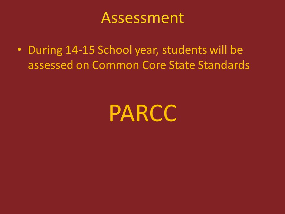 Assessment During 14-15 School year, students will be assessed on Common Core State Standards PARCC