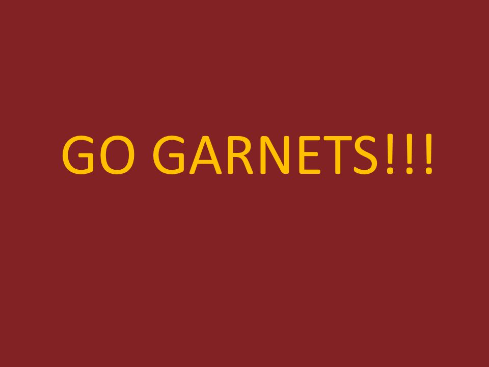GO GARNETS!!!