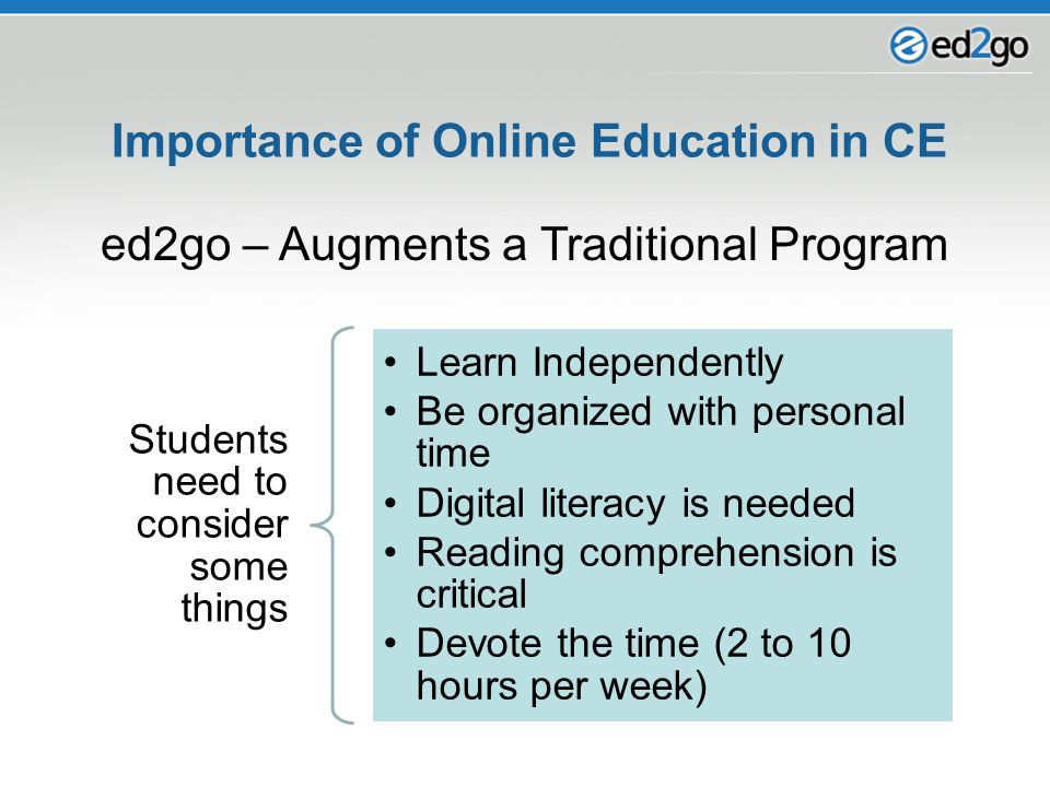 Importance of Online Education in CE Students need to consider some things Learn Independently Be organized with personal time Digital literacy is nee