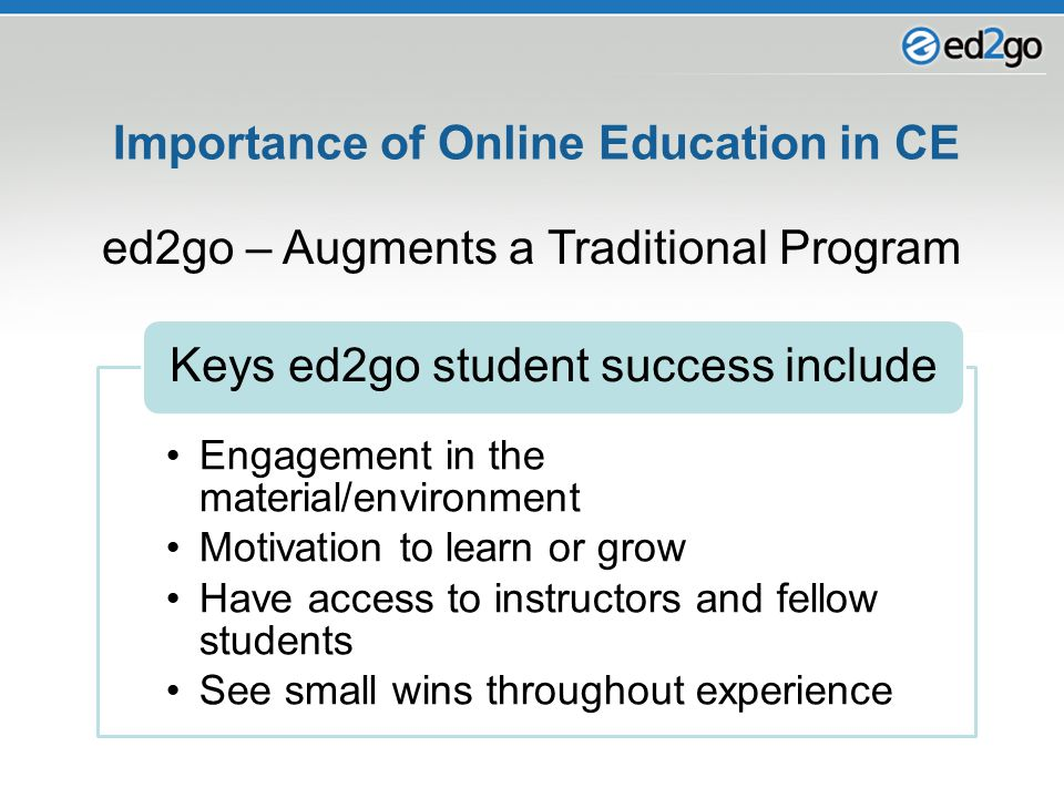 Importance of Online Education in CE Engagement in the material/environment Motivation to learn or grow Have access to instructors and fellow students