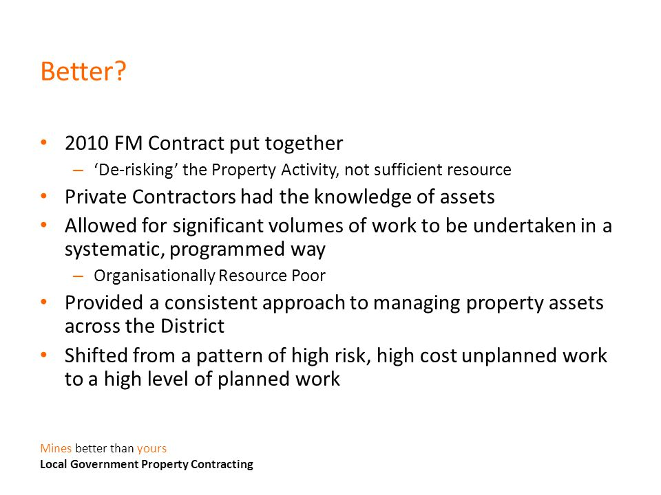 Better? 2010 FM Contract put together – 'De-risking' the Property Activity, not sufficient resource Private Contractors had the knowledge of assets Al