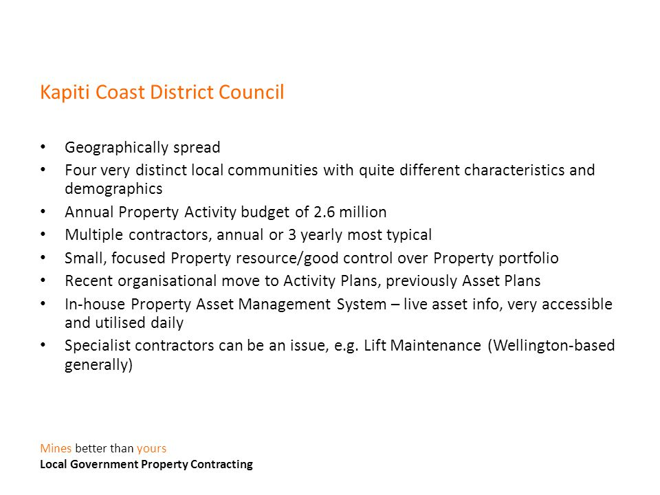Kapiti Coast District Council Geographically spread Four very distinct local communities with quite different characteristics and demographics Annual