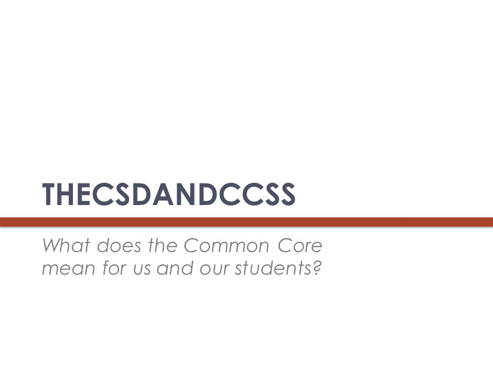 THECSDANDCCSS What does the Common Core mean for us and our students?