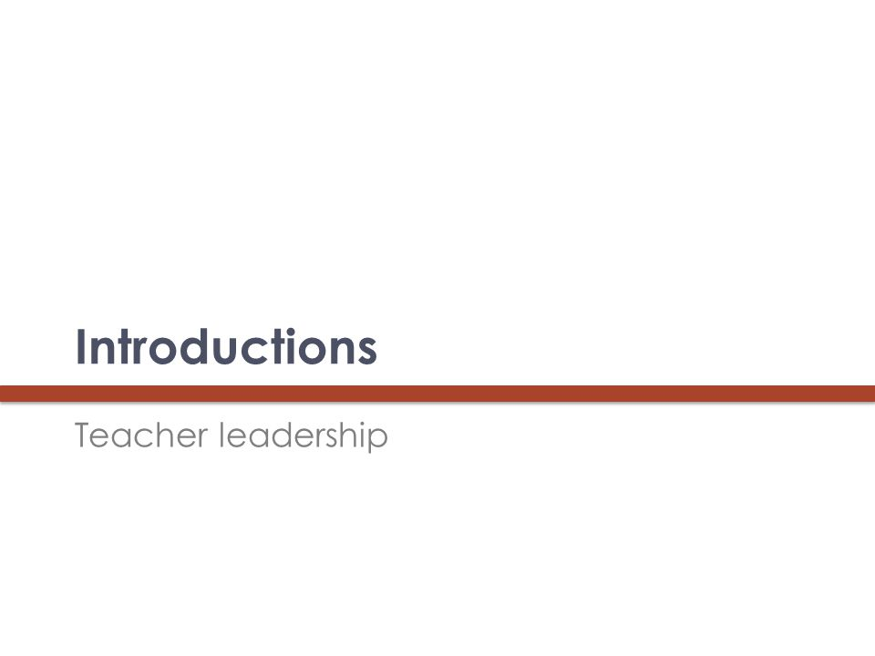 Introductions Teacher leadership 3