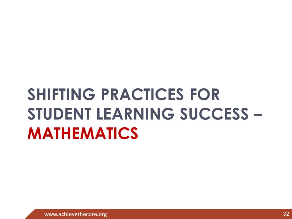 32 www.achievethecore.org SHIFTING PRACTICES FOR STUDENT LEARNING SUCCESS – MATHEMATICS 32