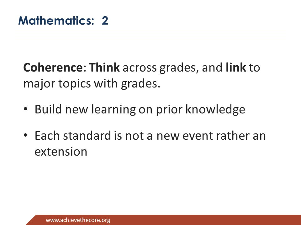 www.achievethecore.org Mathematics: 2 Coherence: Think across grades, and link to major topics with grades.