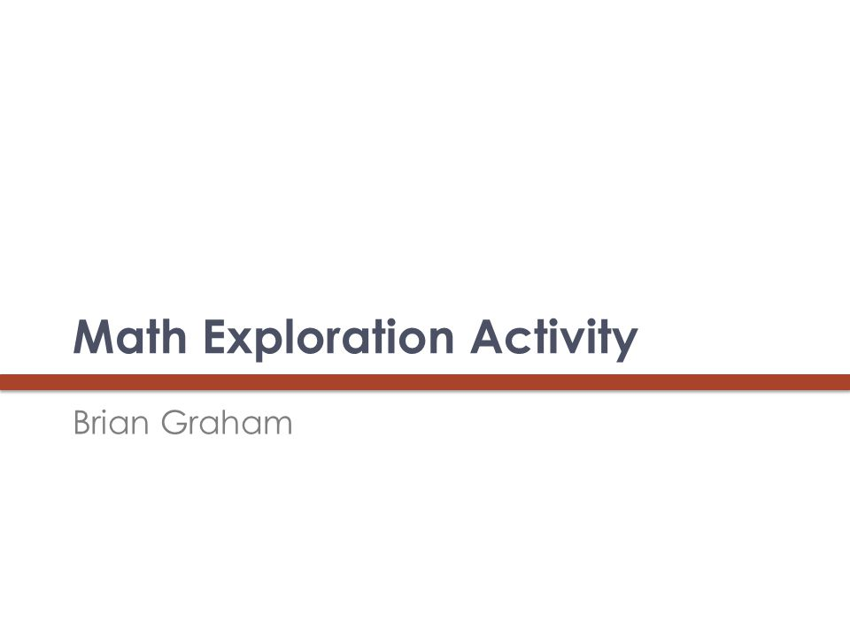 Math Exploration Activity Brian Graham 45