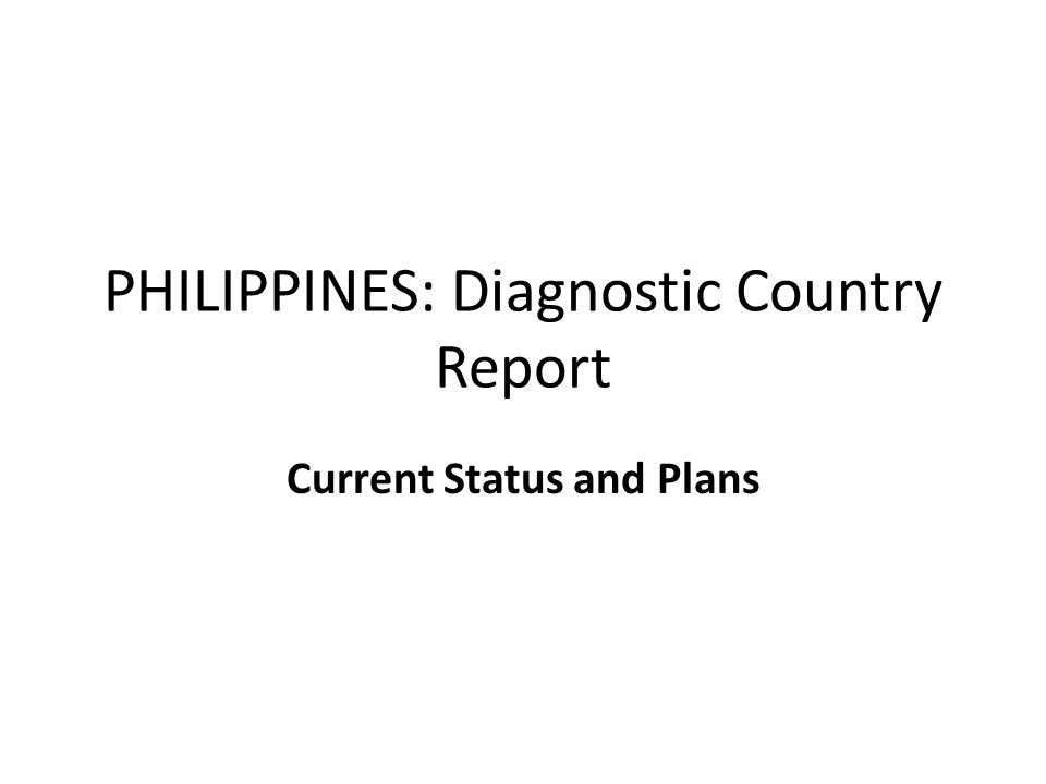 PHILIPPINES: Diagnostic Country Report Current Status and Plans