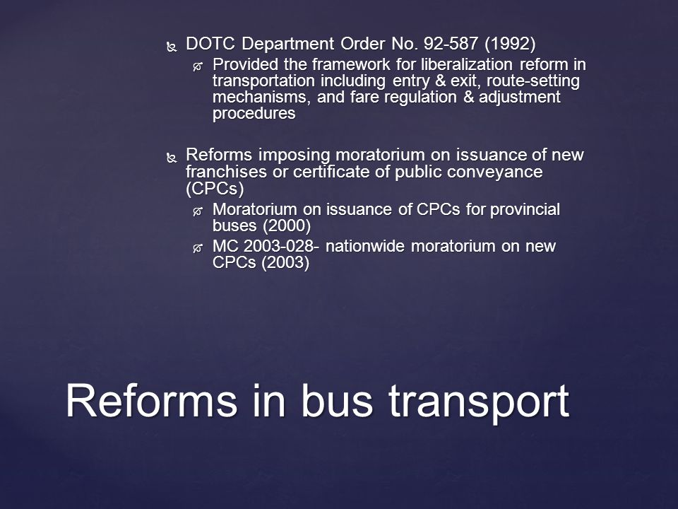  DOTC Department Order No. 92-587 (1992)  Provided the framework for liberalization reform in transportation including entry & exit, route-setting m