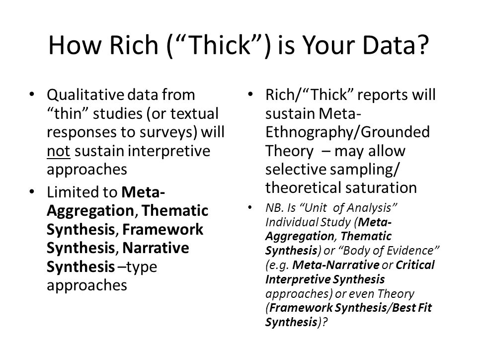 "How Rich (""Thick"") is Your Data? Qualitative data from ""thin"" studies (or textual responses to surveys) will not sustain interpretive approaches Limit"