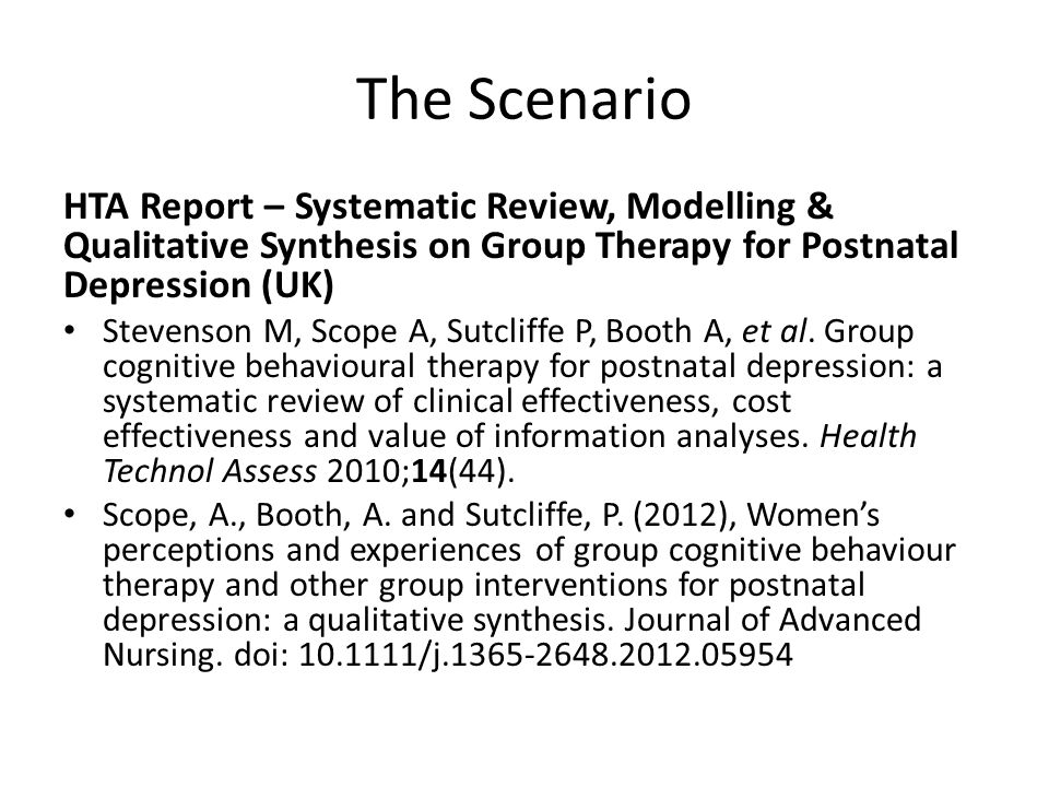 The Scenario HTA Report – Systematic Review, Modelling & Qualitative Synthesis on Group Therapy for Postnatal Depression (UK) Stevenson M, Scope A, Su