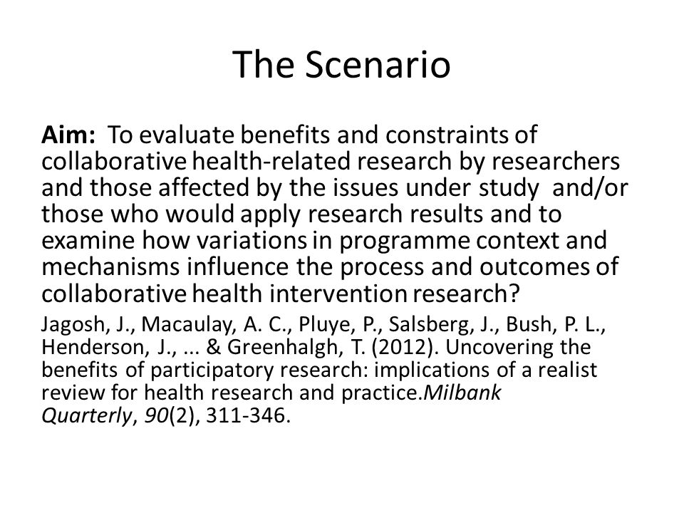 The Scenario Aim: To evaluate benefits and constraints of collaborative health-related research by researchers and those affected by the issues under