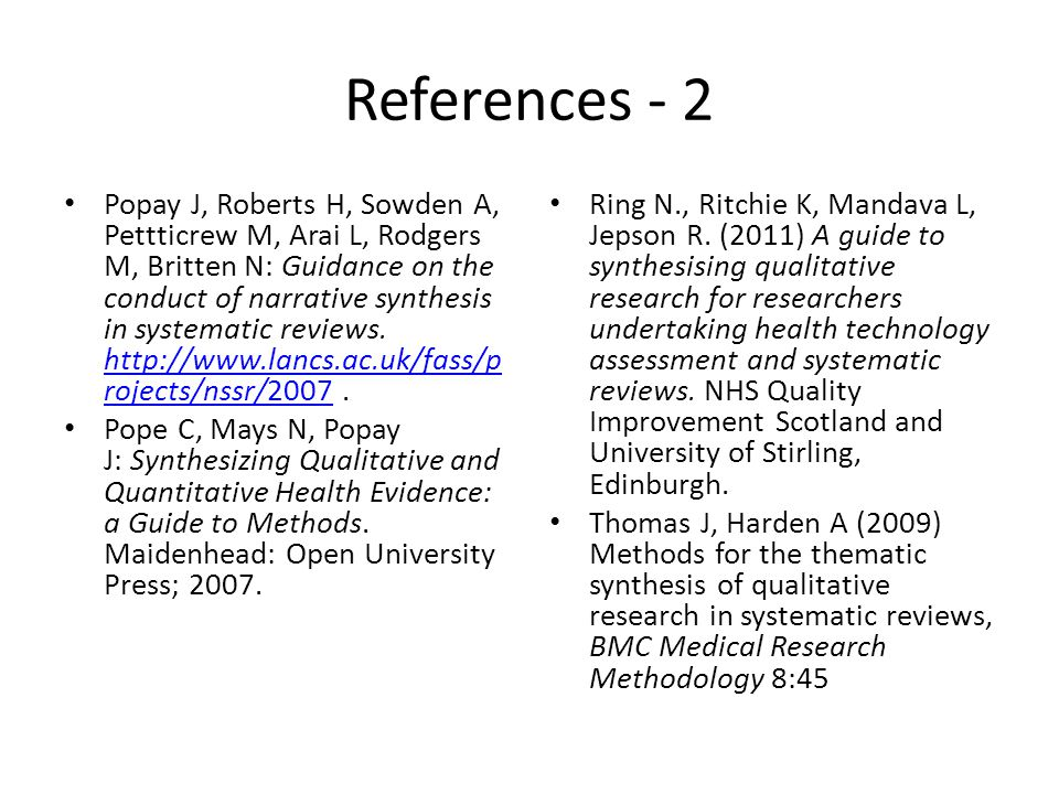 References - 2 Popay J, Roberts H, Sowden A, Pettticrew M, Arai L, Rodgers M, Britten N: Guidance on the conduct of narrative synthesis in systematic
