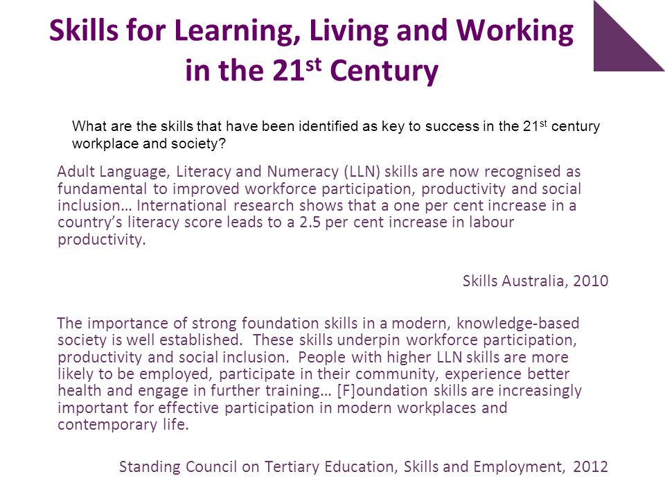 Skills for Learning, Living and Working in the 21 st Century What are the skills that have been identified as key to success in the 21 st century work