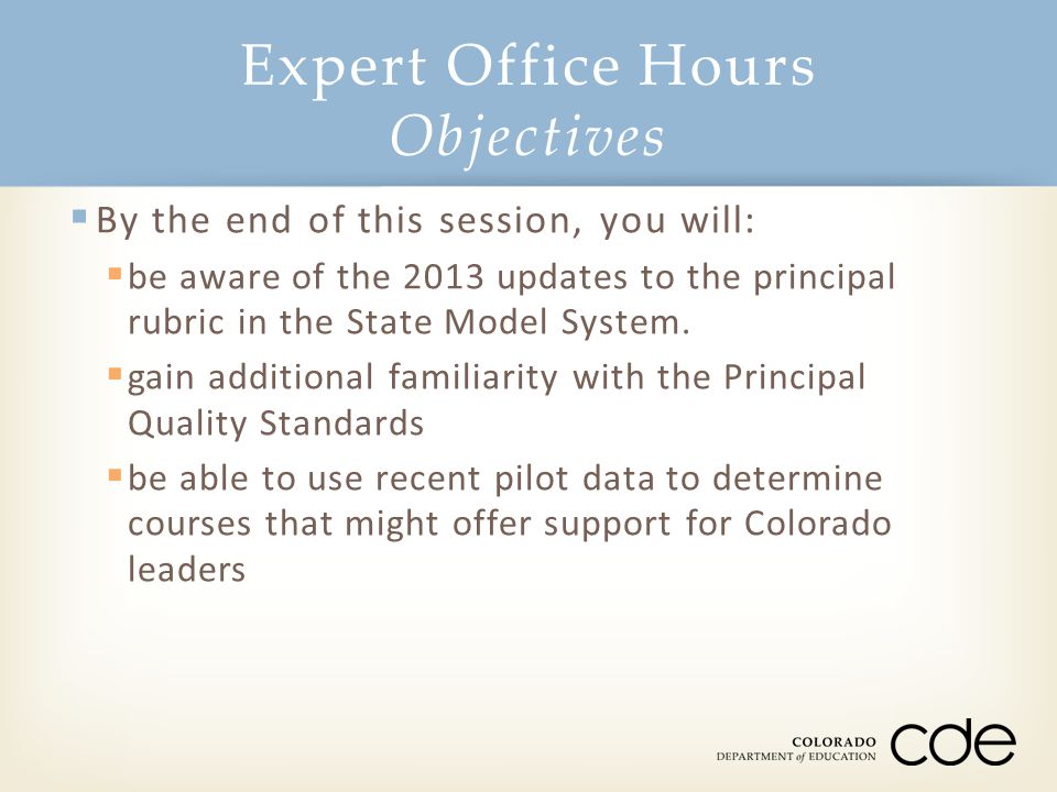 Expert Office Hours Objectives  By the end of this session, you will:  be aware of the 2013 updates to the principal rubric in the State Model System.